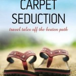 Book Review: Magic Carpet Seduction, Travel Tales Off the Beaten Path