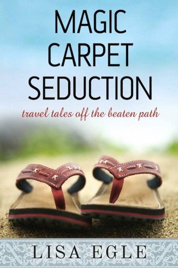 Post image for Book Review: Magic Carpet Seduction, Travel Tales Off the Beaten Path